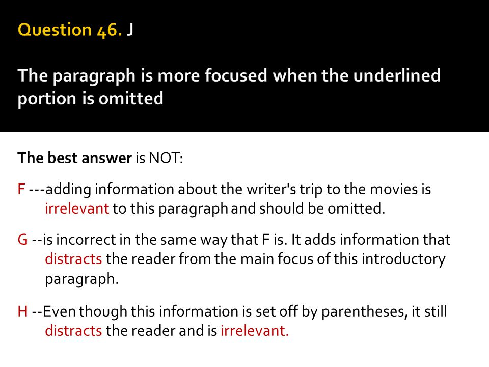 Question 46. J The paragraph is more focused when the underlined portion is omitted