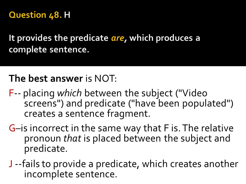 Question 48. H It provides the predicate are, which produces a complete sentence.