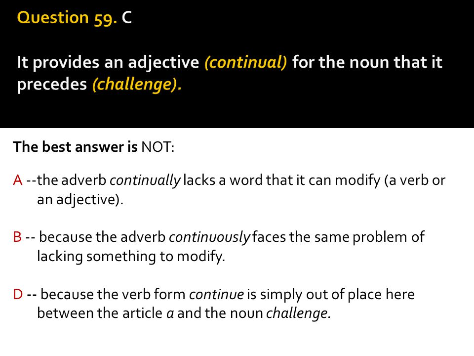 Question 59. C It provides an adjective (continual) for the noun that it precedes (challenge).