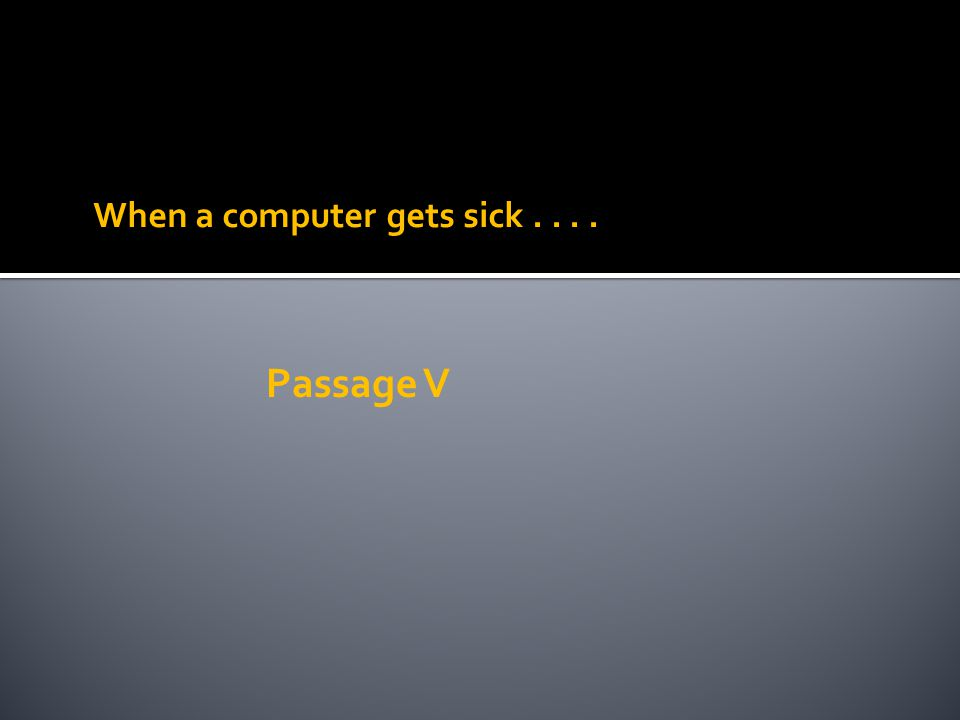 When a computer gets sick . . . . Passage V