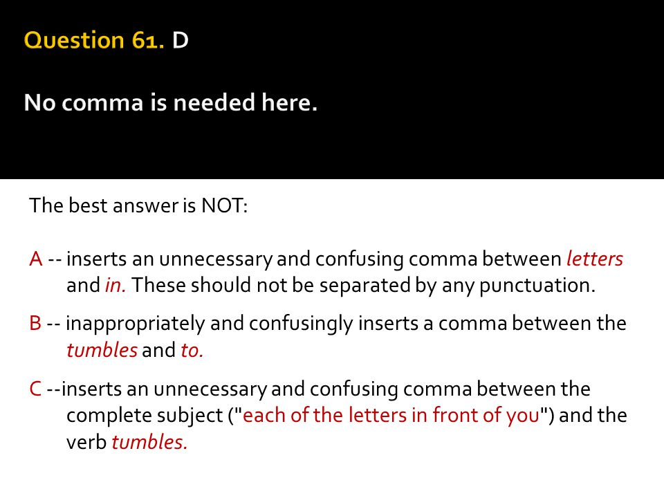 Question 61. D No comma is needed here.