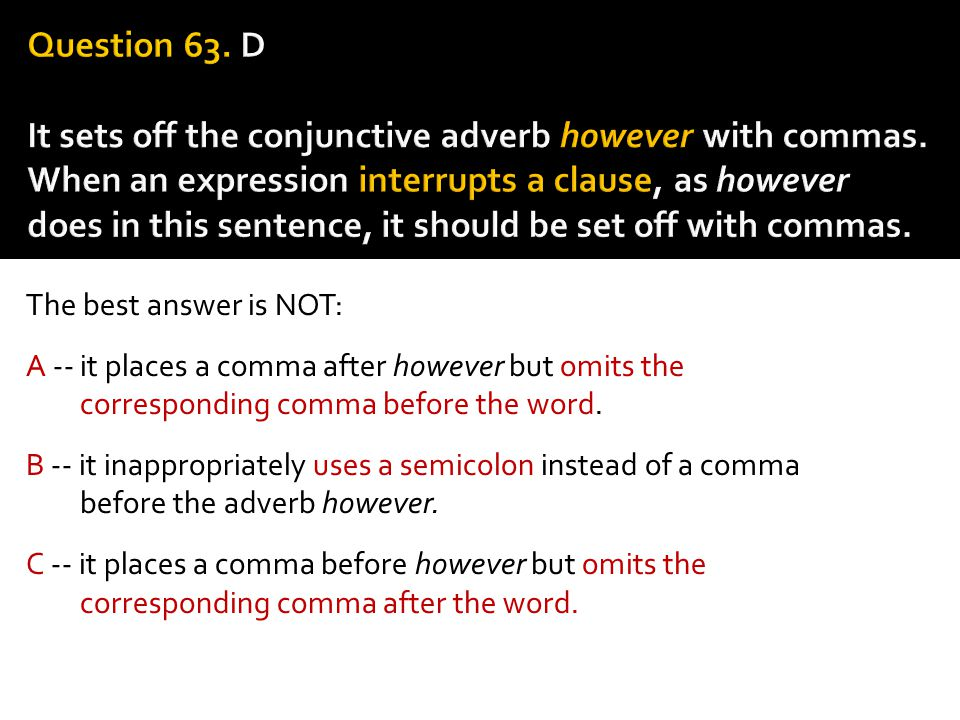 Question 63. D It sets off the conjunctive adverb however with commas