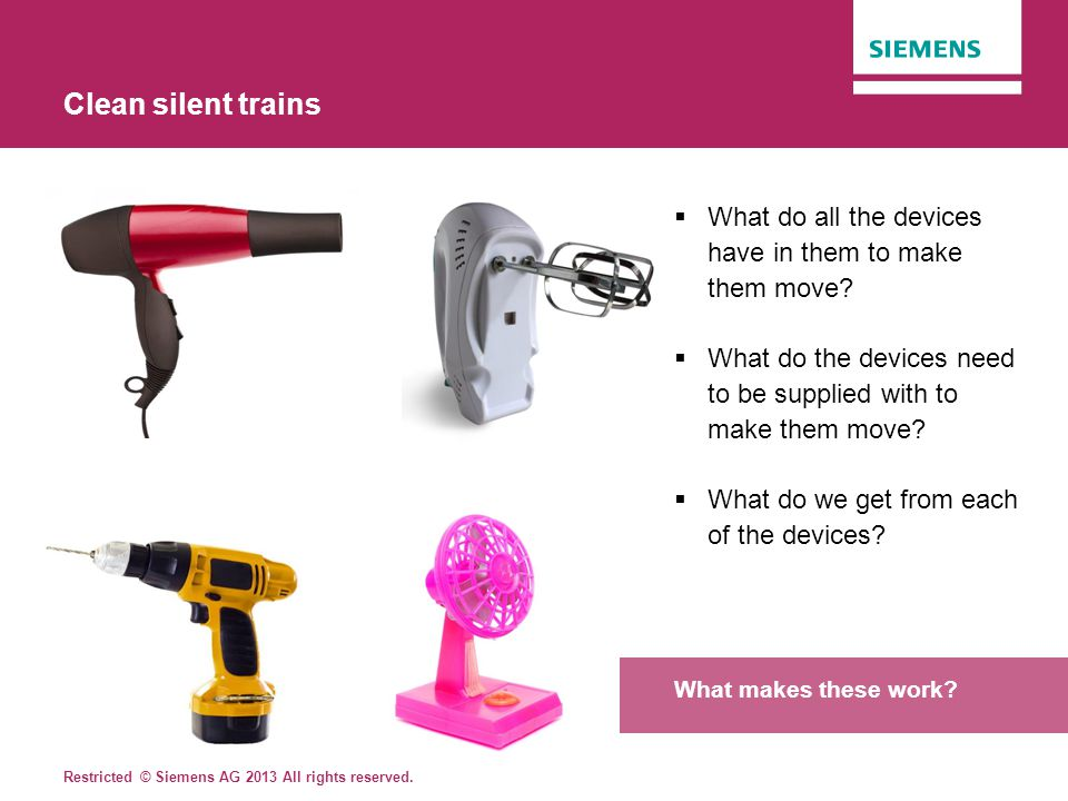 Clean silent trains What do all the devices have in them to make them move What do the devices need to be supplied with to make them move
