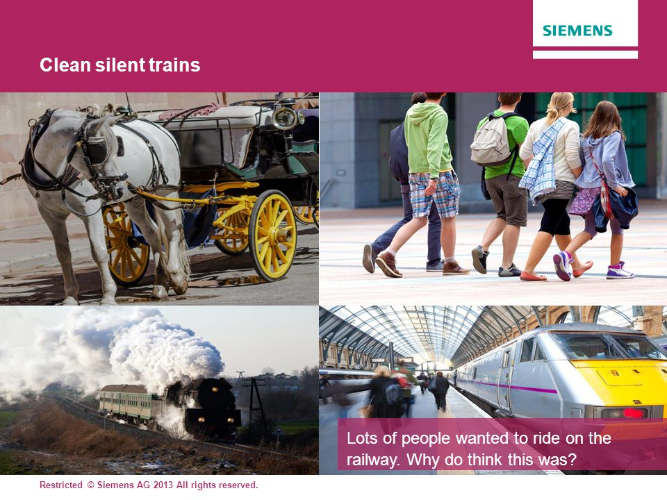 Clean silent trains Show picture of train, compared with horse drawn carriage, steam train and pedestrian.