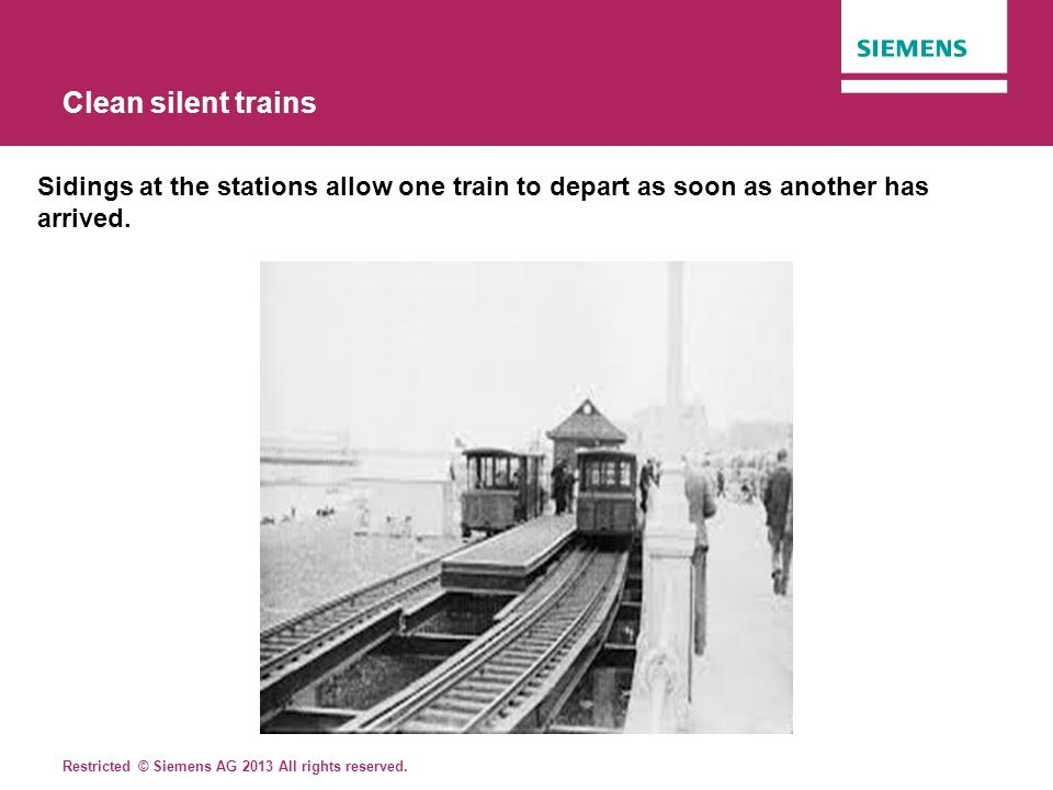 Clean silent trains Sidings at the stations allow one train to depart as soon as another has arrived.