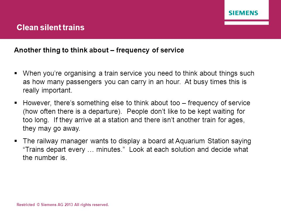 Clean silent trains Another thing to think about – frequency of service.