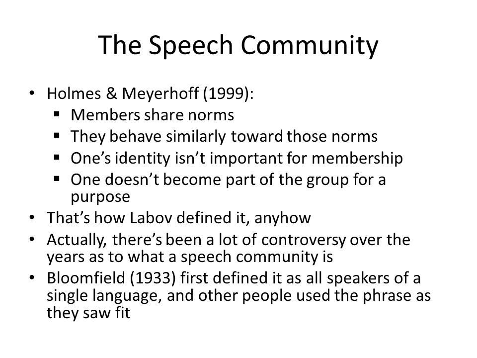 The Speech Community Holmes & Meyerhoff (1999): Members share norms