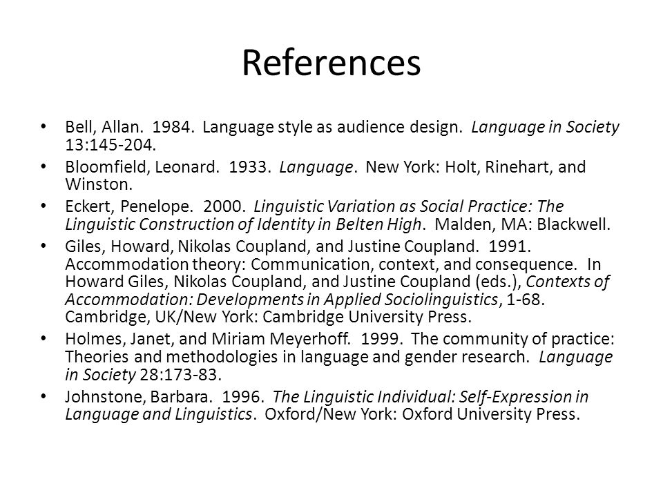 References Bell, Allan. 1984. Language style as audience design. Language in Society 13:145-204.