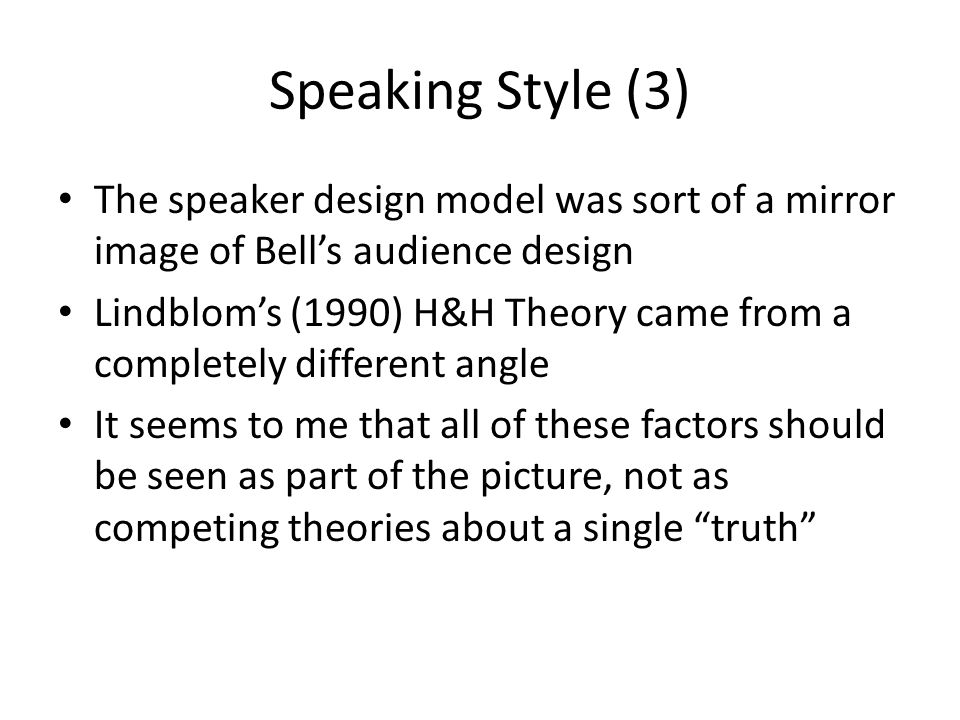 Speaking Style (3) The speaker design model was sort of a mirror image of Bell's audience design.