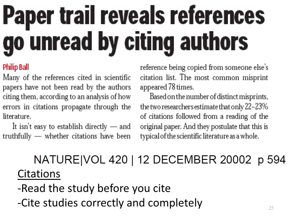Citations -Read the study before you cite -Cite studies correctly and completely