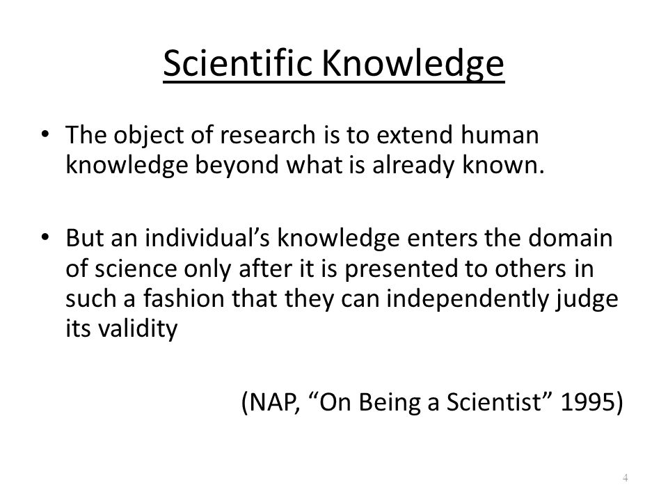 Scientific Knowledge The object of research is to extend human knowledge beyond what is already known.