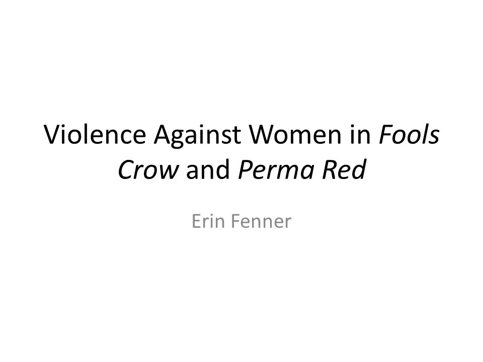 Violence Against Women in Fools Crow and Perma Red