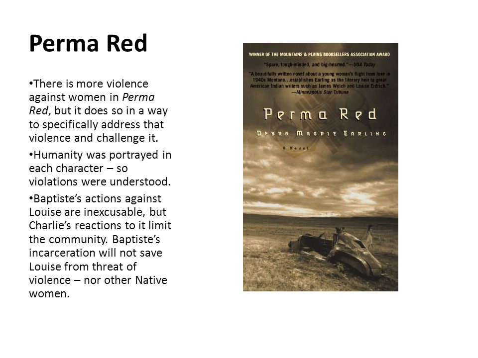 Perma Red There is more violence against women in Perma Red, but it does so in a way to specifically address that violence and challenge it.