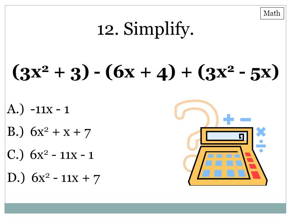 12. Simplify. (3x2 + 3) - (6x + 4) + (3x2 - 5x) A.) -11x - 1