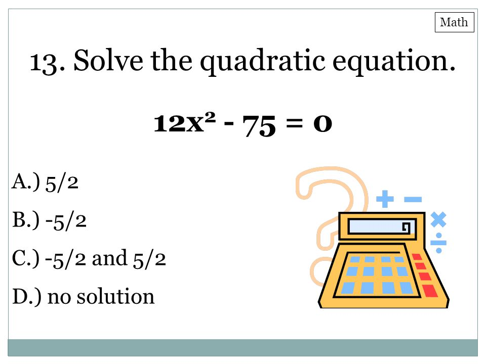 13. Solve the quadratic equation.