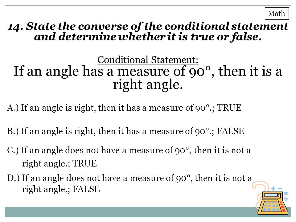 If an angle has a measure of 90°, then it is a right angle.