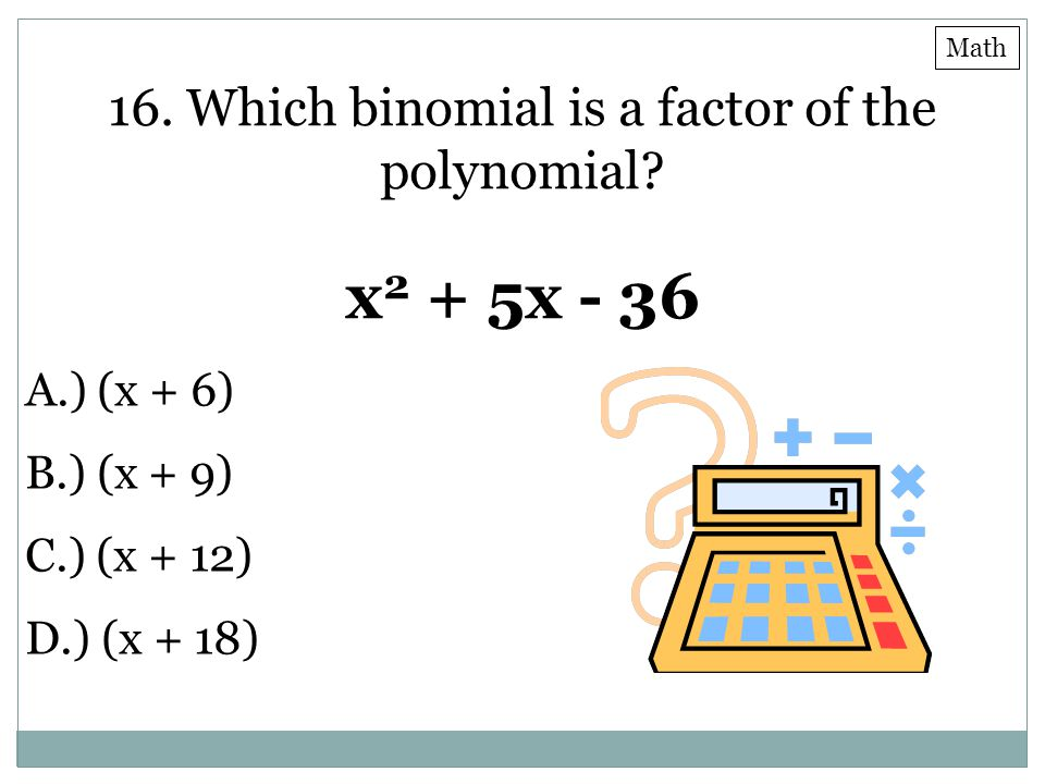 16. Which binomial is a factor of the polynomial