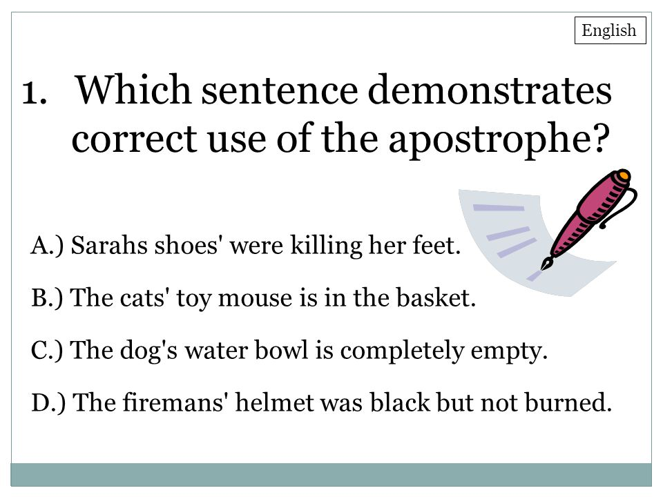 Which sentence demonstrates correct use of the apostrophe