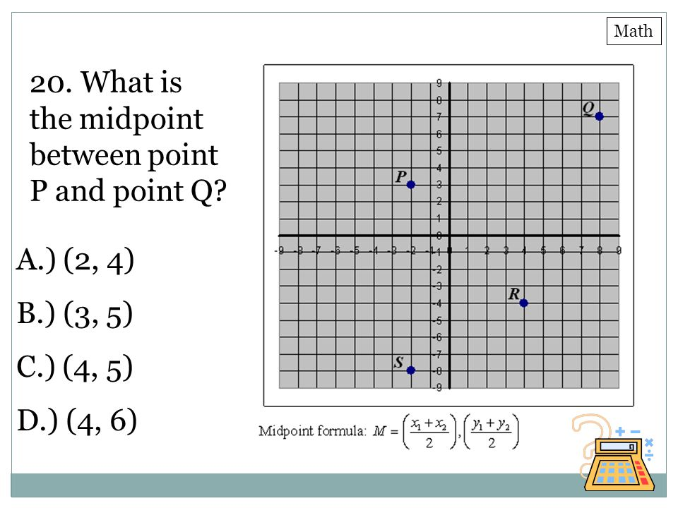 20. What is the midpoint between point P and point Q A.) (2, 4)