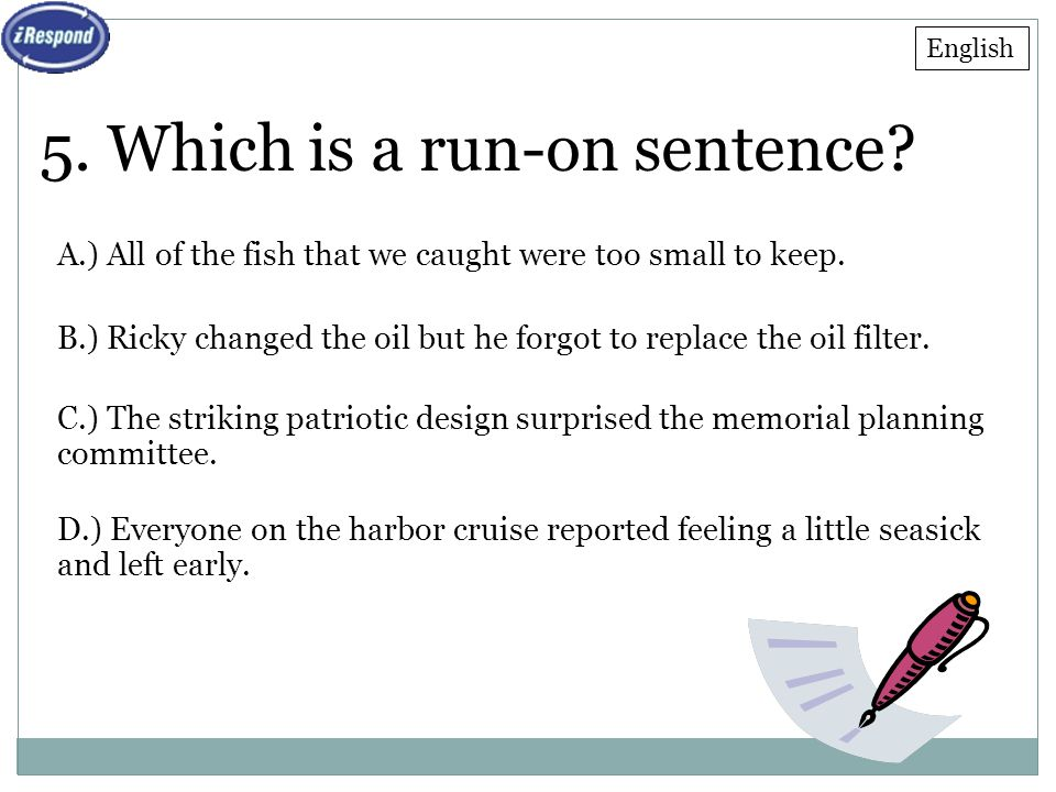 5. Which is a run-on sentence