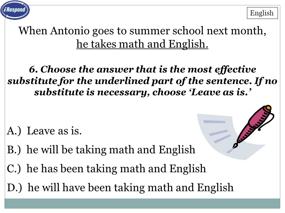 F Multiple Choice. iRespond Question. English. When Antonio goes to summer school next month, he takes math and English.