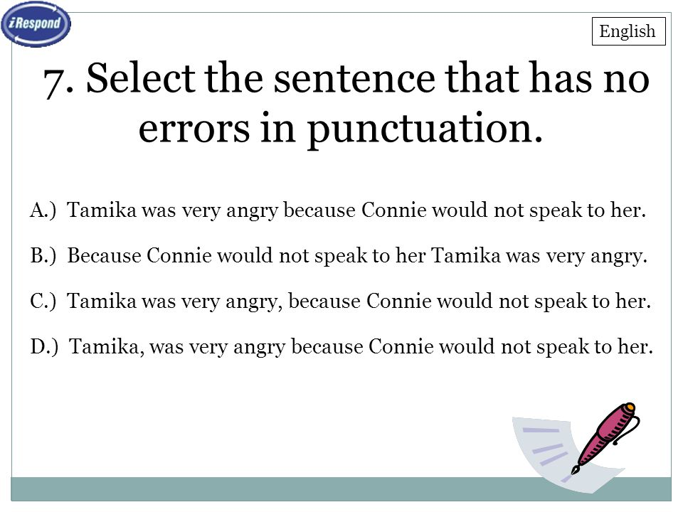 7. Select the sentence that has no errors in punctuation.