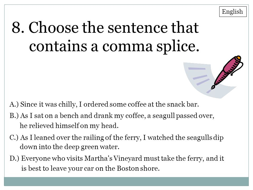 8. Choose the sentence that contains a comma splice.