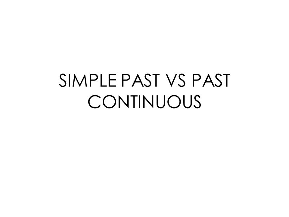 SIMPLE PAST VS PAST CONTINUOUS