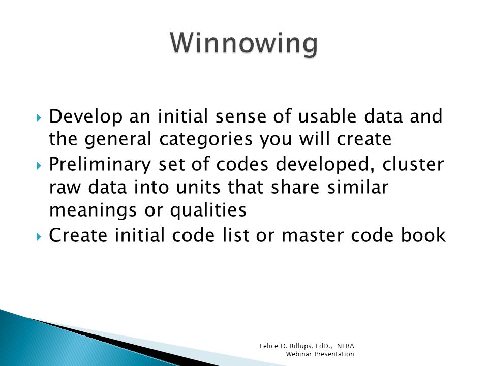 Winnowing Develop an initial sense of usable data and the general categories you will create.