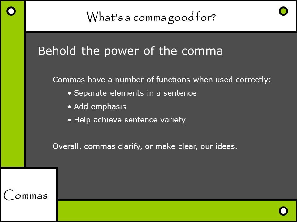 Behold the power of the comma