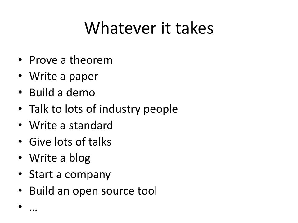 Whatever it takes Prove a theorem Write a paper Build a demo