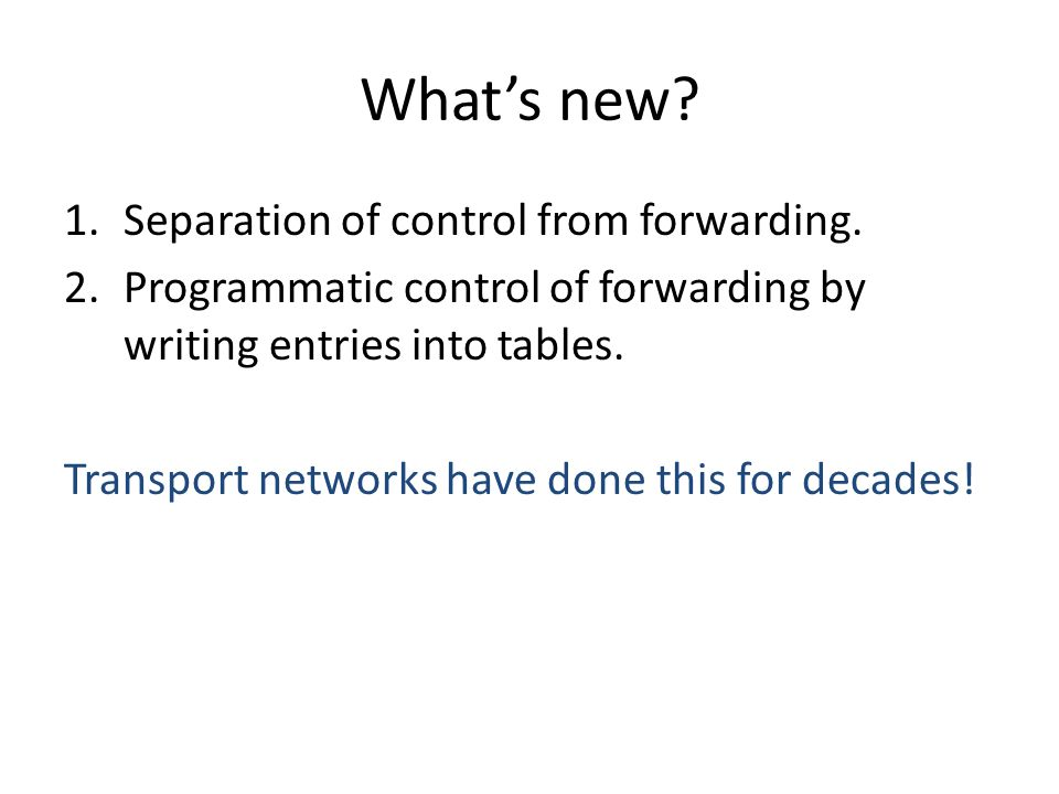 What's new Separation of control from forwarding.