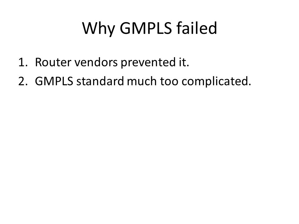 Why GMPLS failed Router vendors prevented it.