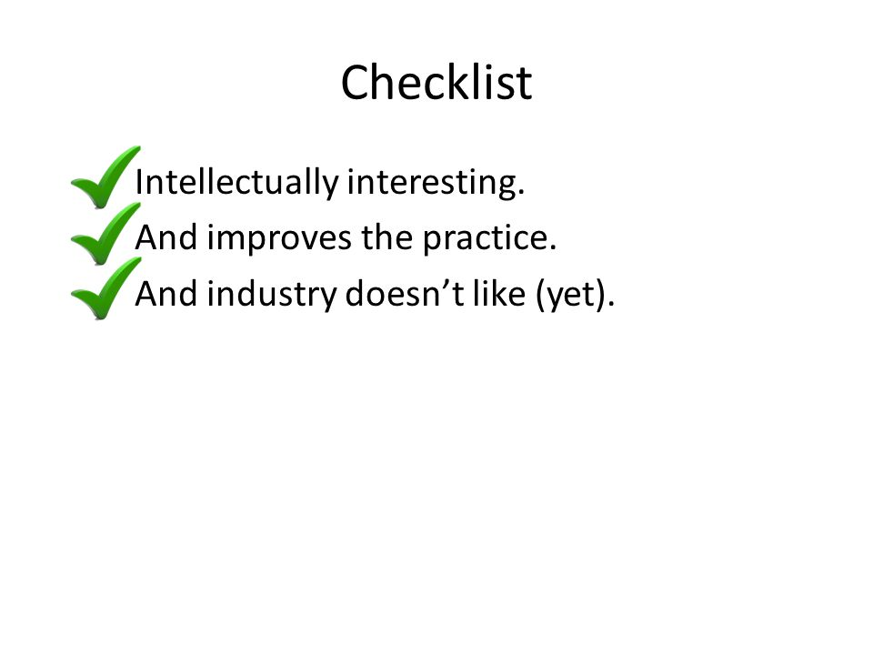 Checklist Intellectually interesting. And improves the practice.