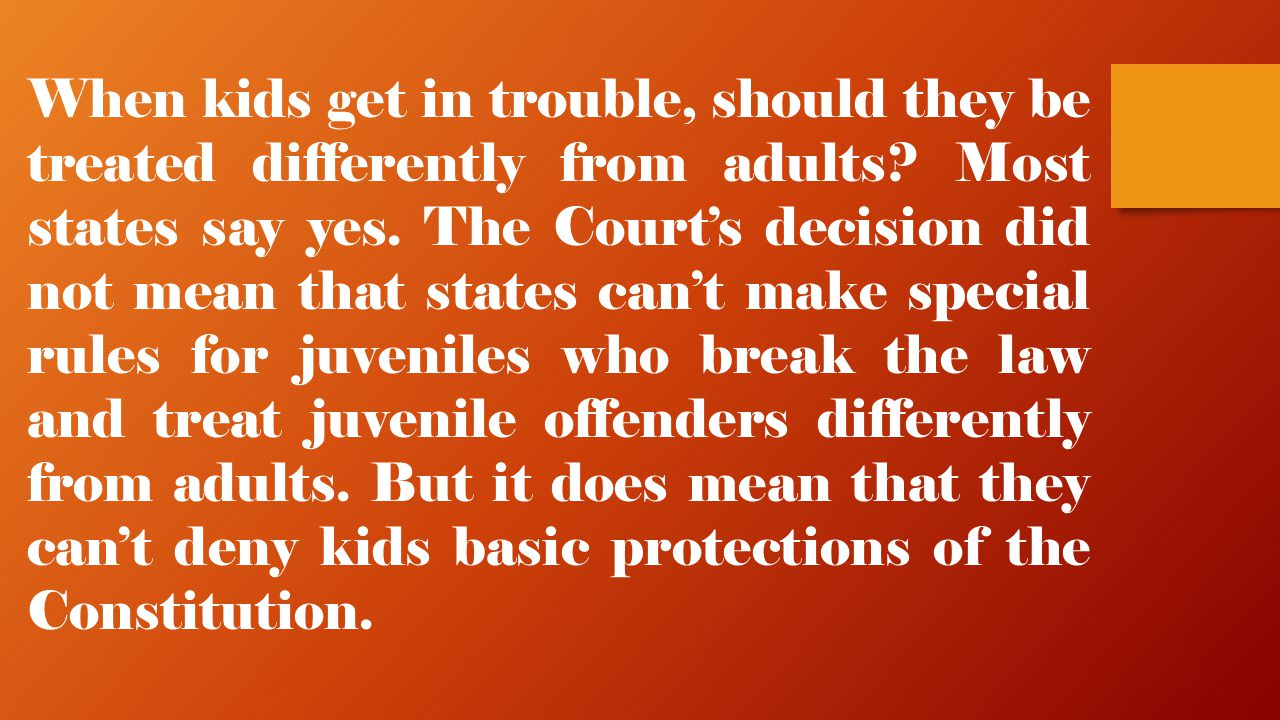 When kids get in trouble, should they be treated differently from adults.