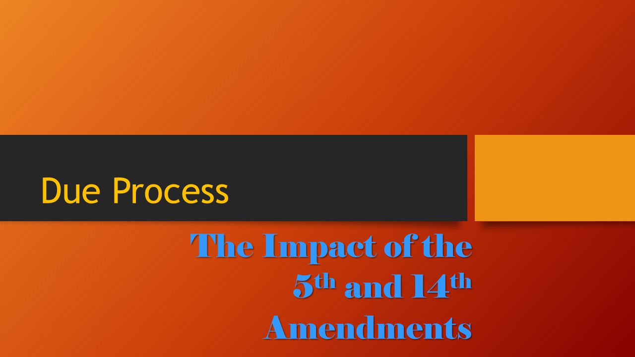The Impact of the 5th and 14th Amendments