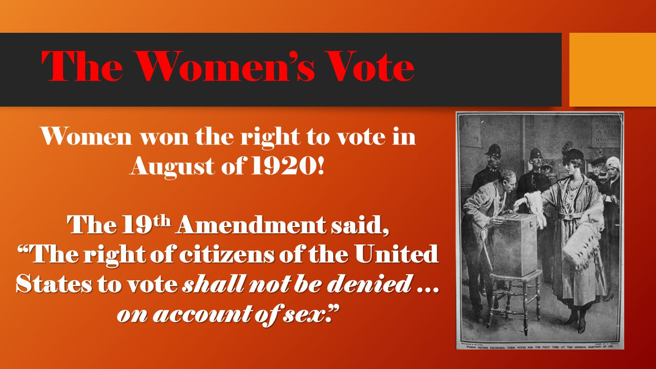 Women won the right to vote in August of 1920!