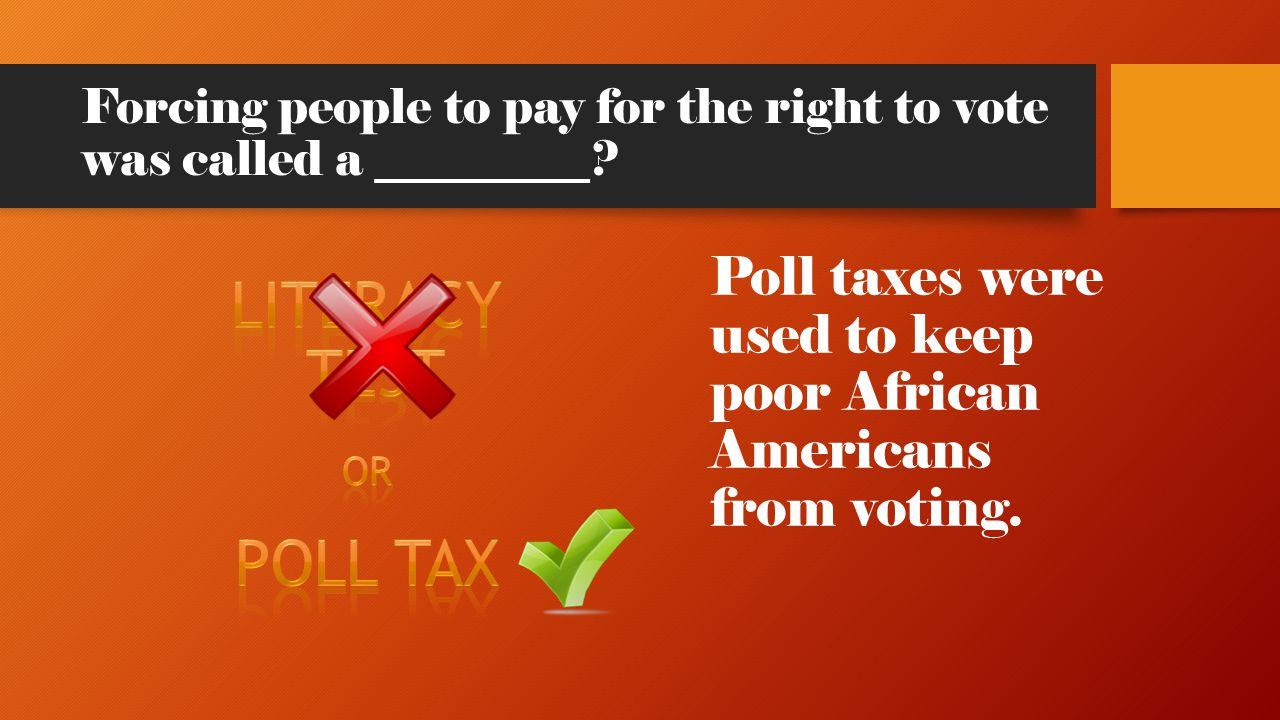 Forcing people to pay for the right to vote was called a _________