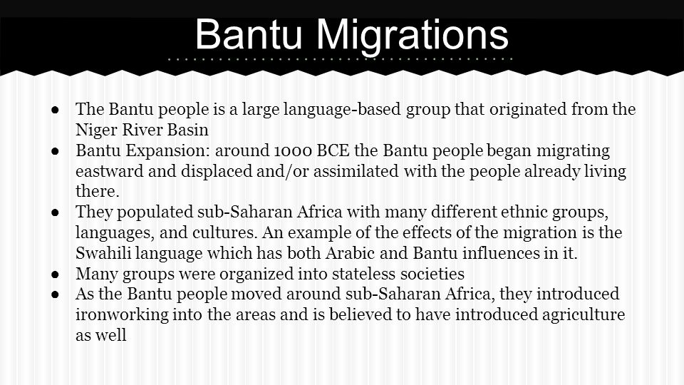 Bantu Migrations The Bantu people is a large language-based group that originated from the Niger River Basin.