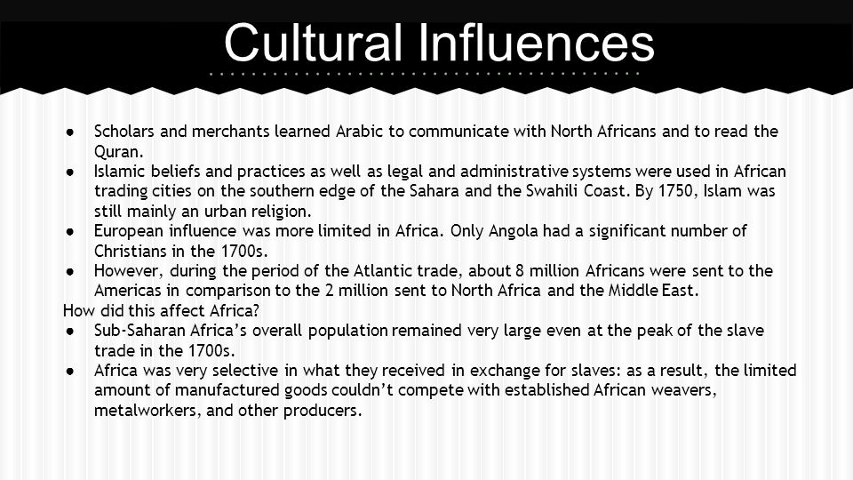 Cultural Influences Scholars and merchants learned Arabic to communicate with North Africans and to read the Quran.