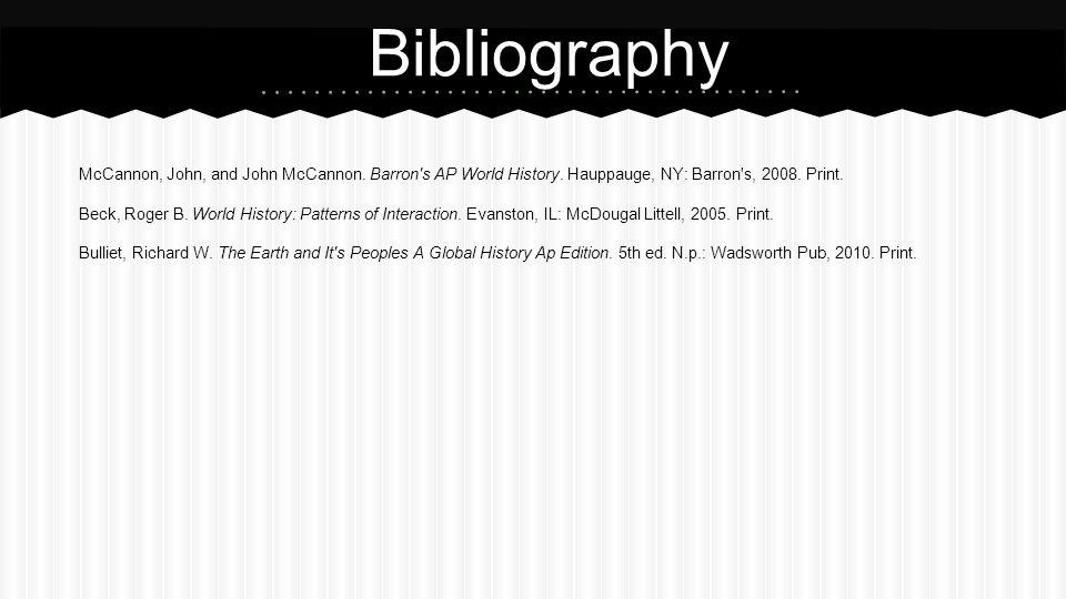 Bibliography McCannon, John, and John McCannon. Barron s AP World History. Hauppauge, NY: Barron s, 2008. Print.