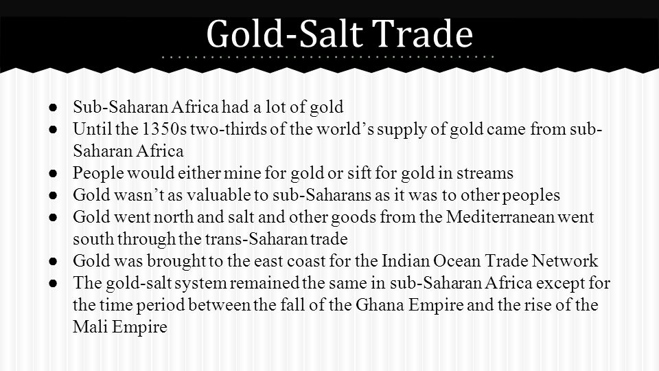 Gold-Salt Trade Sub-Saharan Africa had a lot of gold