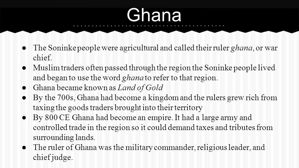 Ghana The Soninke people were agricultural and called their ruler ghana, or war chief.