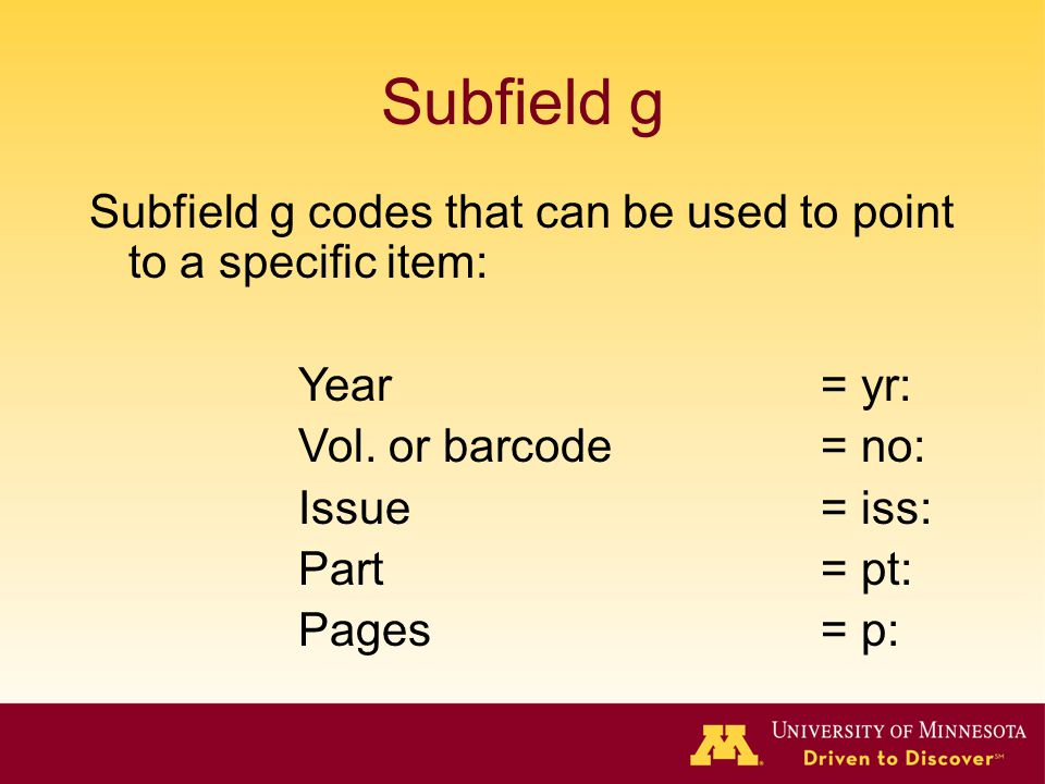 Subfield g Subfield g codes that can be used to point to a specific item: Year = yr: Vol.