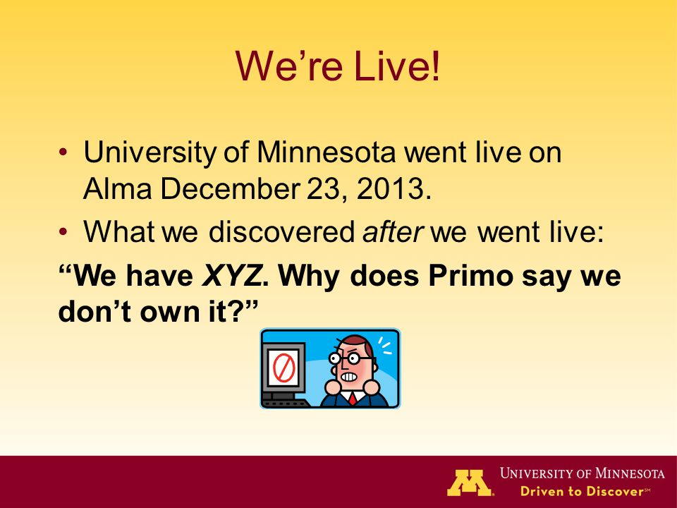 We're Live! University of Minnesota went live on Alma December 23, 2013. What we discovered after we went live: