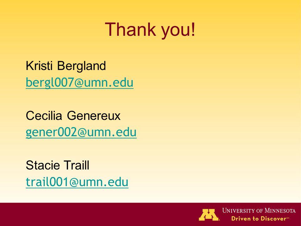 Thank you! Kristi Bergland bergl007@umn.edu Cecilia Genereux
