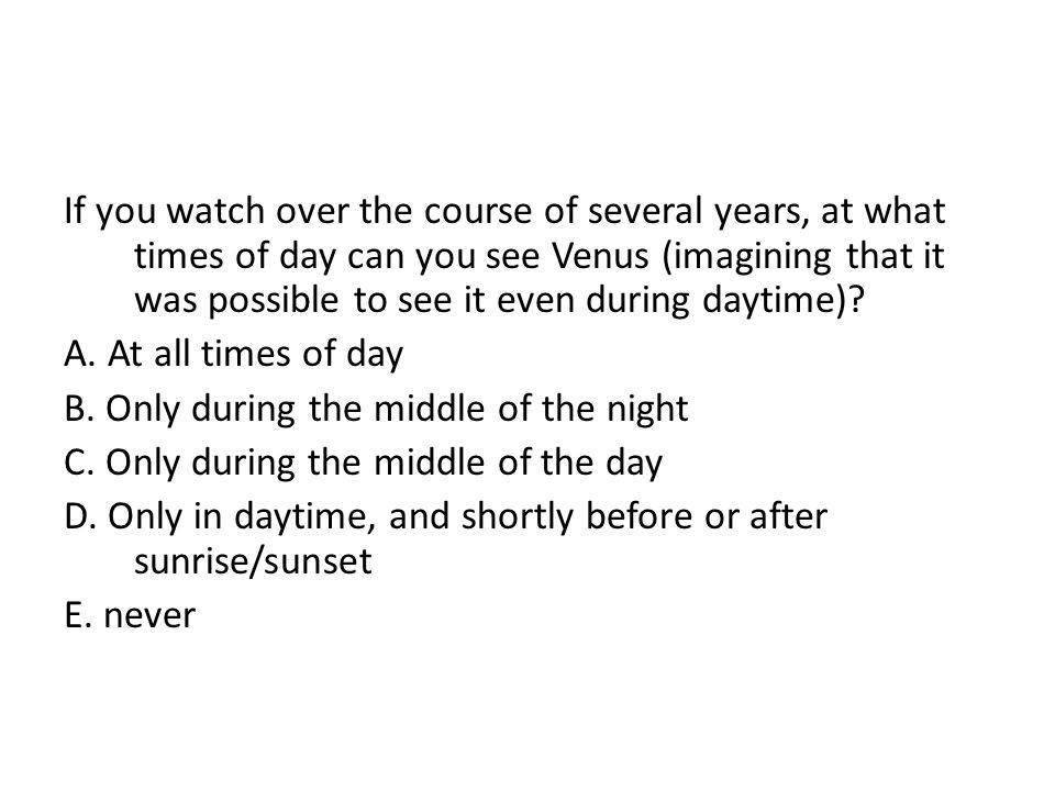 If you watch over the course of several years, at what times of day can you see Venus (imagining that it was possible to see it even during daytime)
