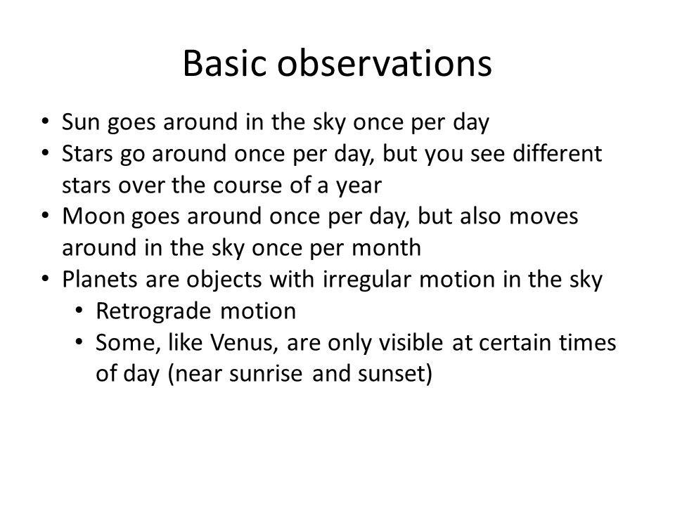 Basic observations Sun goes around in the sky once per day