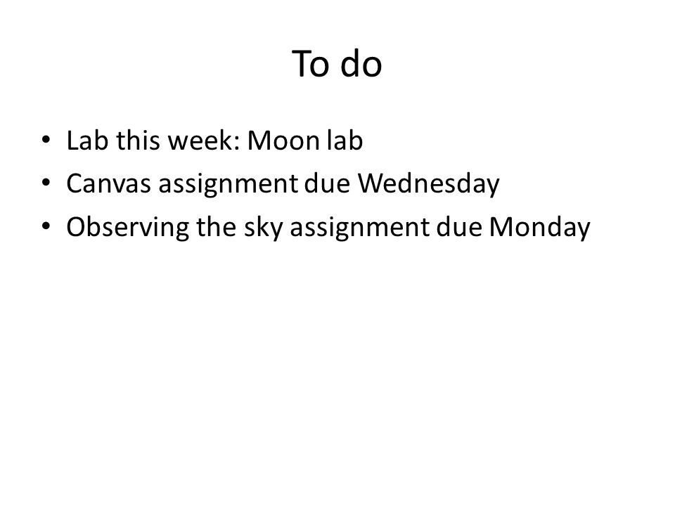 To do Lab this week: Moon lab Canvas assignment due Wednesday