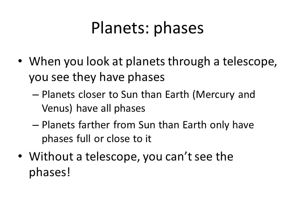 Planets: phases When you look at planets through a telescope, you see they have phases.